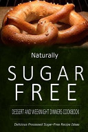 Naturally Sugar-Free - Dessert and Weeknight Dinners Cookbook