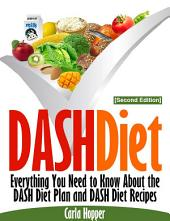 DASH Diet [Second Edition]: Everything You Need to Know About the DASH Diet Plan and DASH Diet Recipes