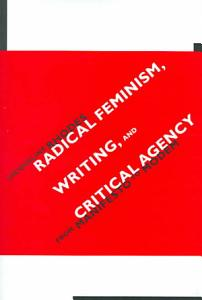 Radical Feminism  Writing  and Critical Agency Book