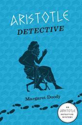 Aristotle Detective: An Aristotle Detective Novel