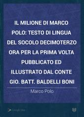 Il milione di Marco Polo: testo di lingua del socolo decimoterzo ora per la prima volta pubblicato ed illustrato dal conte Gio. Batt. Baldelli Boni, Volume 1