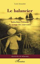 Le balancier - Indochine-Viêtnam: 1 - le temps des souvenirs