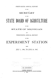 Annual Report of the Secretary of the State Board of Agriculture of the State of Michigan and ... Annual Report of the Agricultural College Experiment Station from ...: Volume 46