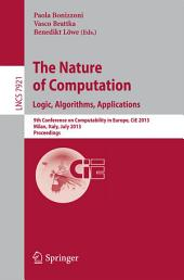 The Nature of Computation: Logic, Algorithms, Applications: 9th Conference on Computability in Europe, CiE 2013, Milan, Italy, July 1-5, 2013, Proceedings