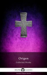 Delphi Collected Works of Origen (Illustrated)