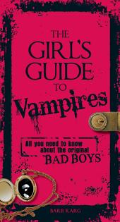 The Girl's Guide to Vampires: All you need to know about the original bad boys