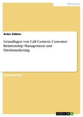 Grundlagen von Call Centern, Customer Relationship Management und Direktmarketing