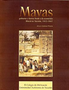 Mayas  gobierno y tierras frente a la acometida liberal en Yucat  n  1812 1847 PDF