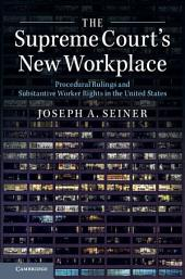 The Supreme Court's New Workplace: Procedural Rulings and Substantive Worker Rights in the United States