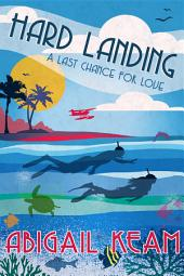 Hard Landing (Last Chance Romance Series Book 4)