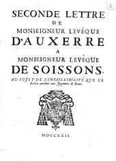 Seconde lettre de monseigneur l'eveque d'Auxerre a monseigneur l'eveque de Soissons, au sujte de l'infaillibilité que ce prelat attribue aux Jugemens de Rome[Charles, eveque d'Auxerre!