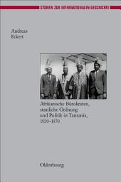 Herrschen und Verwalten: Afrikanische Bürokraten, staatliche Ordnung und Politik in Tanzania, 1920-1970