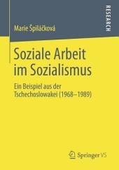 Soziale Arbeit im Sozialismus: Ein Beispiel aus der Tschechoslowakei (1968-1989)