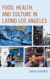 Food  Health  and Culture in Latino Los Angeles Book