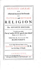 Origines Sacræ: Or, A Rational Account of the Grounds of Natural and Reveal'd Religion