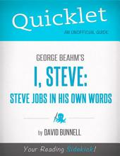 Quicklet On George Beahm's I, Steve: Steve Jobs In His Own Words