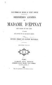Une femme du monde au XVIIIe siècle: Dernières années de madame d'Épinay, son salon et ses amis, d'après des lettres et des documents inédits