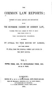 The Common Law Reports: Reports of Cases Argued and Determined in All the Superior Courts of Common Law, Volume 1