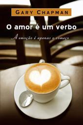 Amor é um verbo: A emoção é apenas o começo