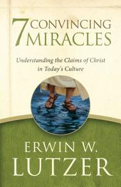 Seven Convincing Miracles: Understanding the Claims of Christ in Today's Culture
