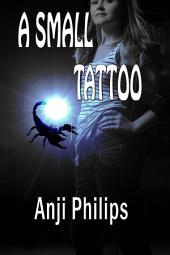 """A Small Tattoo: Book 1 of """"Tracie Dumas, Bounty Hunter"""""""