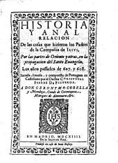 Historia Y Anal Relacion De las cosas que hizieron los Padres de la Compañia de Iesvs, Por las partes de Oriente y otras, en la propagacion del Santo Euangelio, Los años passados de 607. y 608. Sacada, limada, y compuesta de Portugues en Castellano