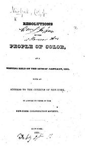Resolutions of the People of Color at a meeting held ... 25th January, 1831. With an address to the Citizens of New-York, in answer to those of the New-York Colonization Society. [With 12 pp. MS. annexed.]