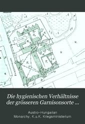 Die hygienischen Verhältnisse der grösseren Garnisonsorte der österreichisch-ungarischen Monarchie: Bände 5-6