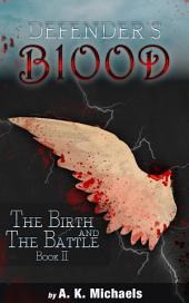 Defender's Blood The Birth and The Battle: Book 2