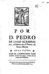 Por D. Pedro de Lugo Albarracin ... en el pleyto con ... Andres Arias de Lugo, vezino de ... Tribujena