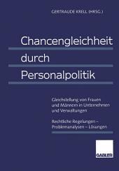 Chancengleichheit durch Personalpolitik: Gleichstellung von Frauen und Männern in Unternehmen und Verwaltungen Rechtliche Regelungen — Problemanalysen — Lösungen