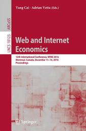 Web and Internet Economics: 12th International Conference, WINE 2016, Montreal, Canada, December 11-14, 2016, Proceedings
