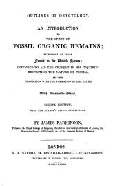 Outlines of Oryctology: An Introduction to the Study of Fossil Organic Remains; Especially of Those Found in the British Strata: Intended to Aid the Student in His Inquiries Respecting the Nature of Fossils, and Their Connection with the Formation of the Earth. With Illustrative Plates. ...