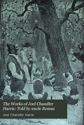 The Works of Joel Chandler Harris: Told by uncle Remus