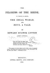 The Pilgrims of the Rhine: To which is Added, The Ideal World, and Zicci, a Tale