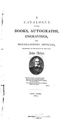 A Catalogue of the Books  Autographs  Engravings  and Miscellaneous Articles  Belonging to the Estate of the Late John Allan PDF
