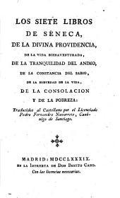 Los siete libros: De la divina providencia, De la vida bienaventurada, De la tranquilidad del amino, De la constancia del sabio, De la brevadad de la vida, De la consolacion y de la pobreza