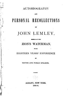 Autobiography and Personal Recollections of John Lemley  Editor of the Zion s Watchman