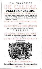 Receptarum Sententiarum, Seu Quæstionum Forensium Et Controversiarum Civilium; Libri Duo: Volume 1