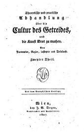 Theoretische und practische Abhandlung über die Cultur des Getreides, und die Kunst Brot zu machen: Band 2