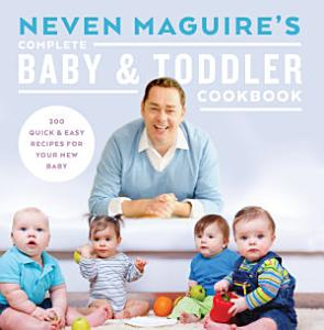 Neven Maguire   s Complete Baby and Toddler Cookbook Book