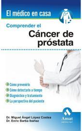Comprender el cáncer de próstata: Cómo prevenirlo, cómo detectarlo a tiempo, diagnóstico y tratamiento, la perspectiva del paciente