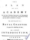 The plan of an academy for the better cultivation  improvement and encouragement of painting  sculpture  architecture  and the arts of design in general Book PDF