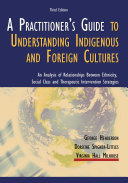 A Practititioner s Guide to Understanding Indigenous and Foreign Cultures