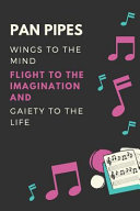 Pan Pipes Wings to the Mind Flight to the Imagination and Gaiety to the Life