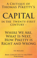 A Critique of Thomas Piketty s Capital in the Twenty First Century   Where We Are  What Is Next  How Piketty Is Right and Wrong Book PDF