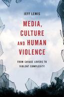 Media  Culture and Human Violence
