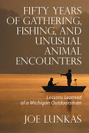 Fifty Years of Gathering  Fishing  and Unusual Animal Encounters
