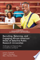 Recruiting Retaining And Engaging African American Males At Selective Public Research Universities