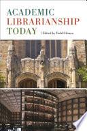 Academic Librarianship Today